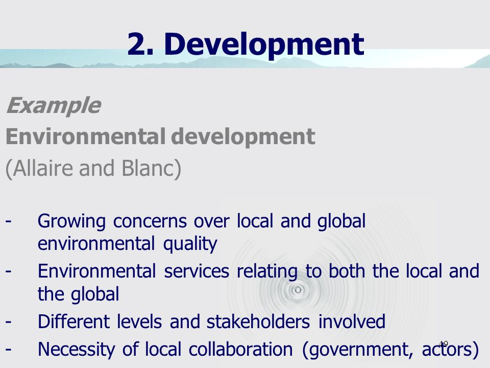 49 2. Development Example Environmental development (Allaire and Blanc) -Growing concerns over local and global environmental quality -Environmental s