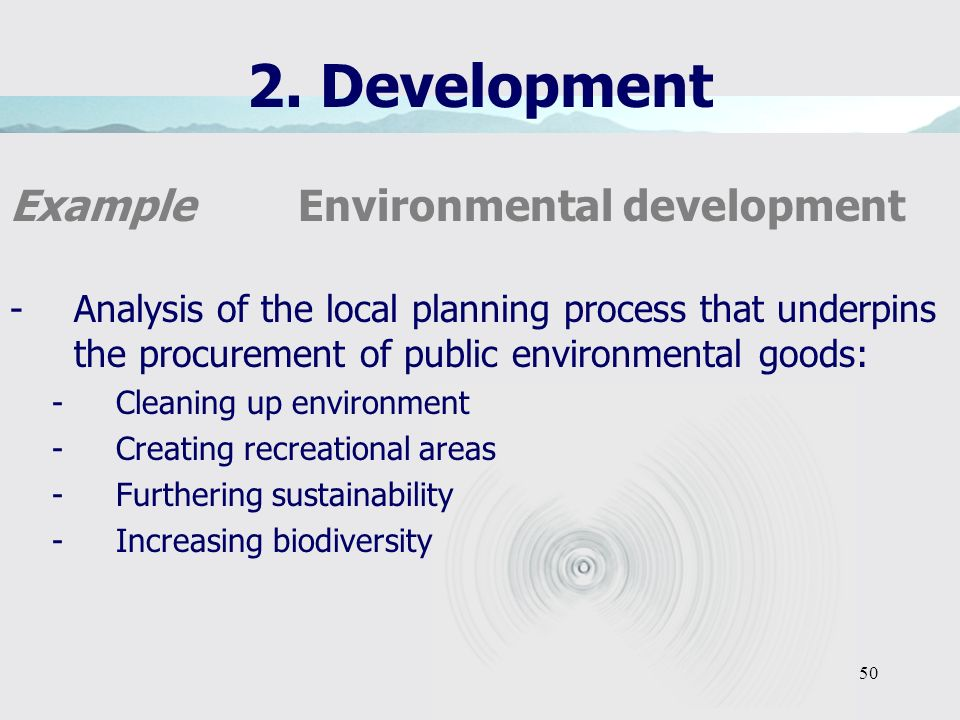 50 2. Development Example Environmental development -Analysis of the local planning process that underpins the procurement of public environmental goo