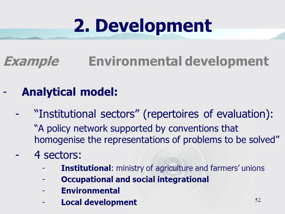 52 2. Development Example Environmental development -Analytical model: -Institutional sectors (repertoires of evaluation): A policy network supported