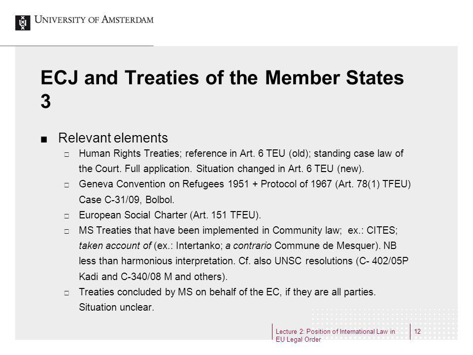 Lecture 2: Position of International Law in EU Legal Order 12 ECJ and Treaties of the Member States 3 Relevant elements Human Rights Treaties; reference in Art.