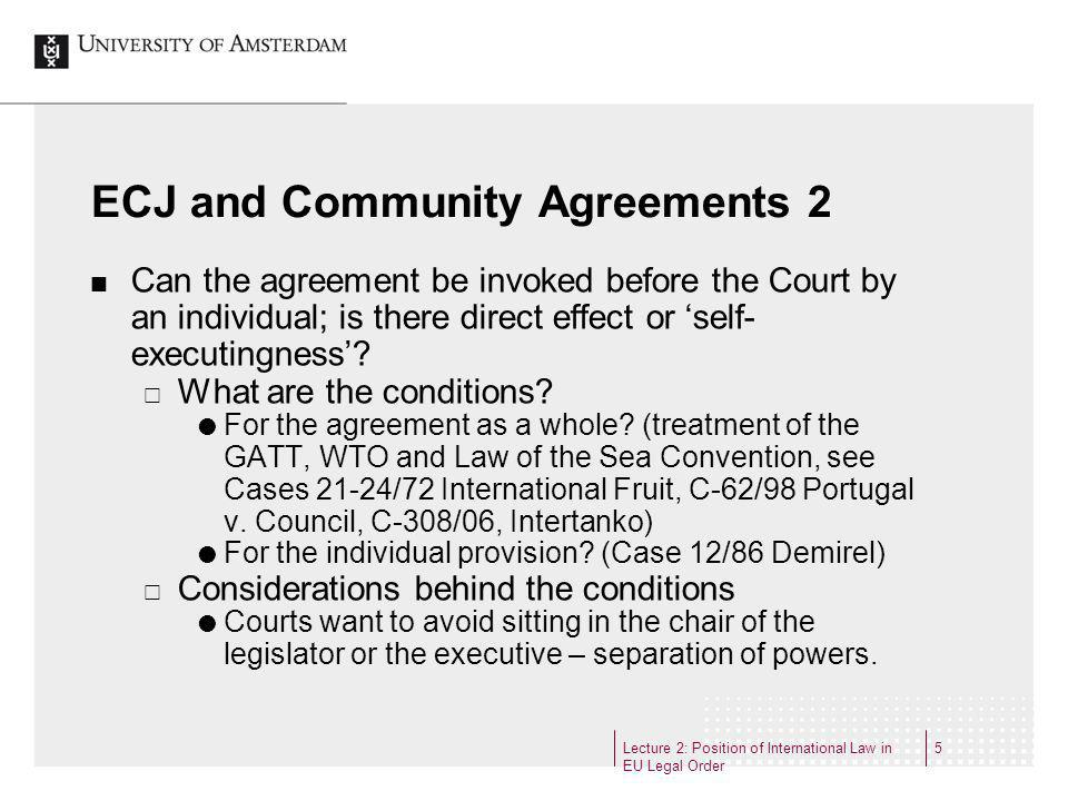 Lecture 2: Position of International Law in EU Legal Order 5 ECJ and Community Agreements 2 Can the agreement be invoked before the Court by an indivi