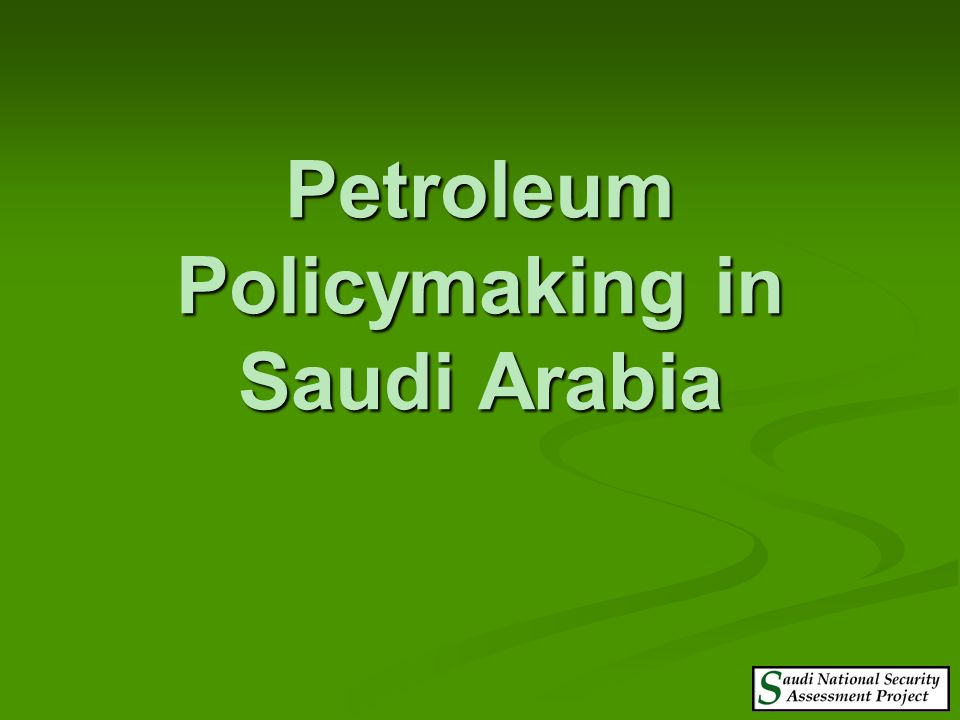 1 Overview Petroleum Policymaking in Saudi Arabia Petroleum Policymaking in Saudi Arabia The Struggle for the Saudi Soul The Struggle for the Saudi So