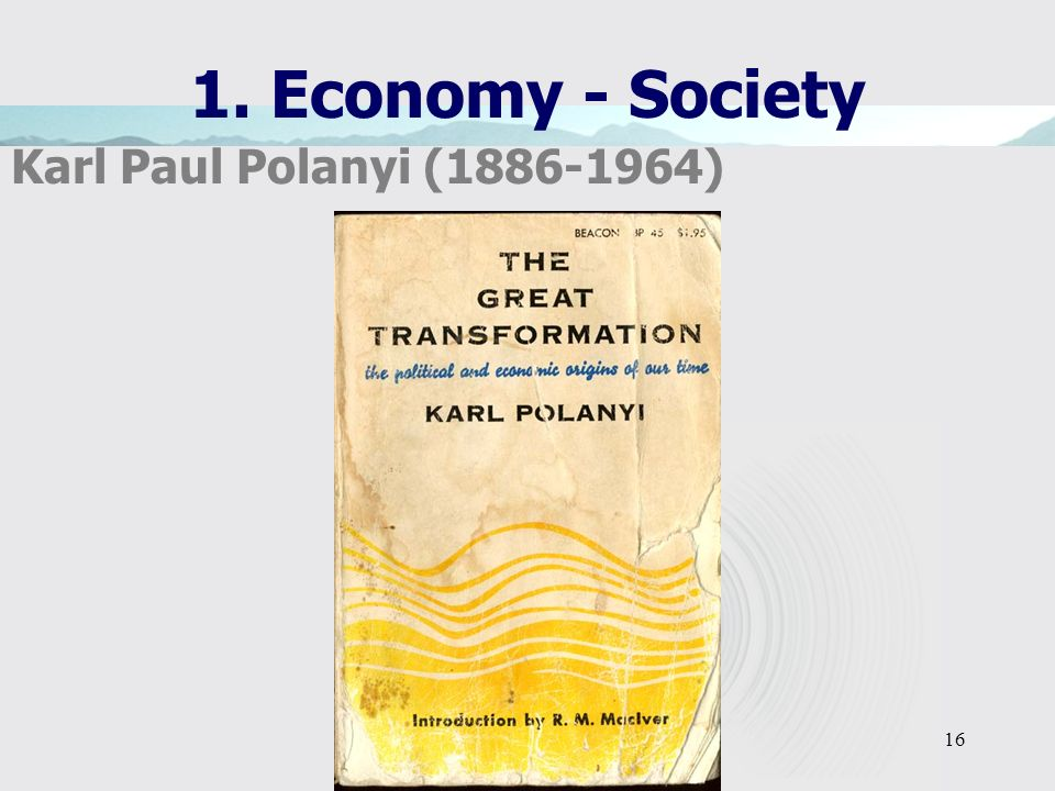 16 1. Economy - Society Karl Paul Polanyi (1886-1964)