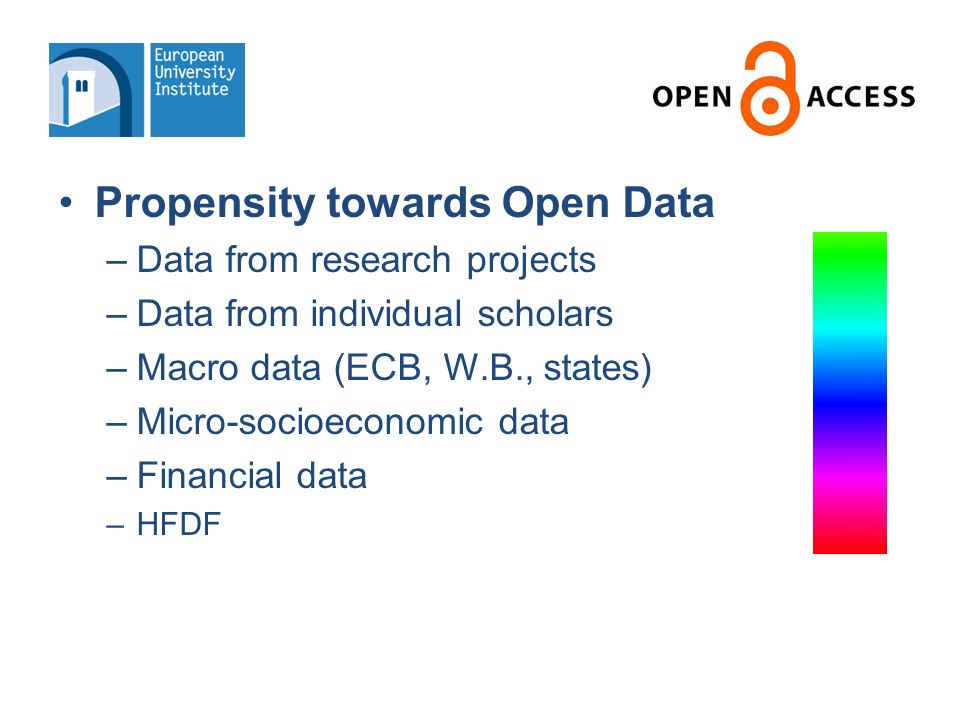 Propensity towards Open Data –Data from research projects –Data from individual scholars –Macro data (ECB, W.B., states) –Micro-socioeconomic data –Financial data –HFDF