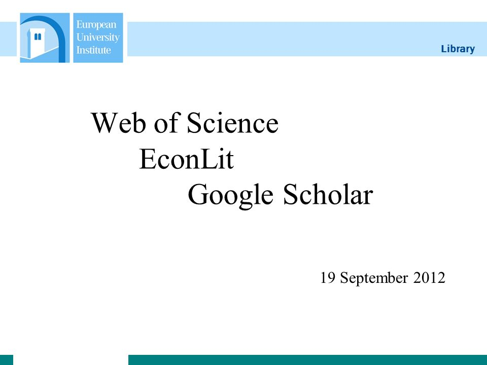 Library 19 September 2012 Web of Science EconLit Google Scholar