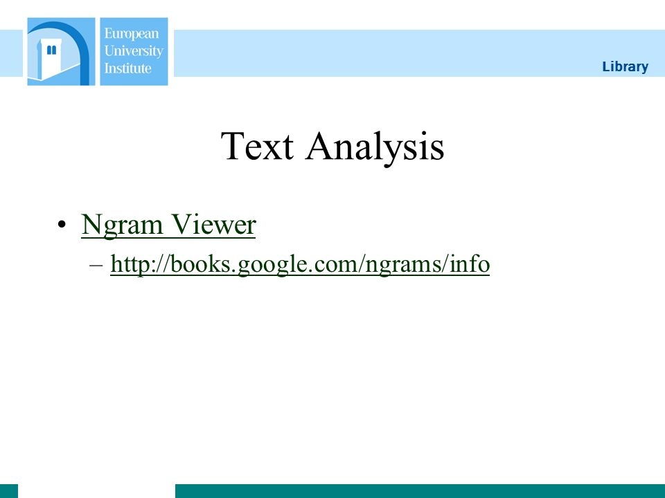 Library Text Analysis Ngram Viewer –http://books.google.com/ngrams/infohttp://books.google.com/ngrams/info