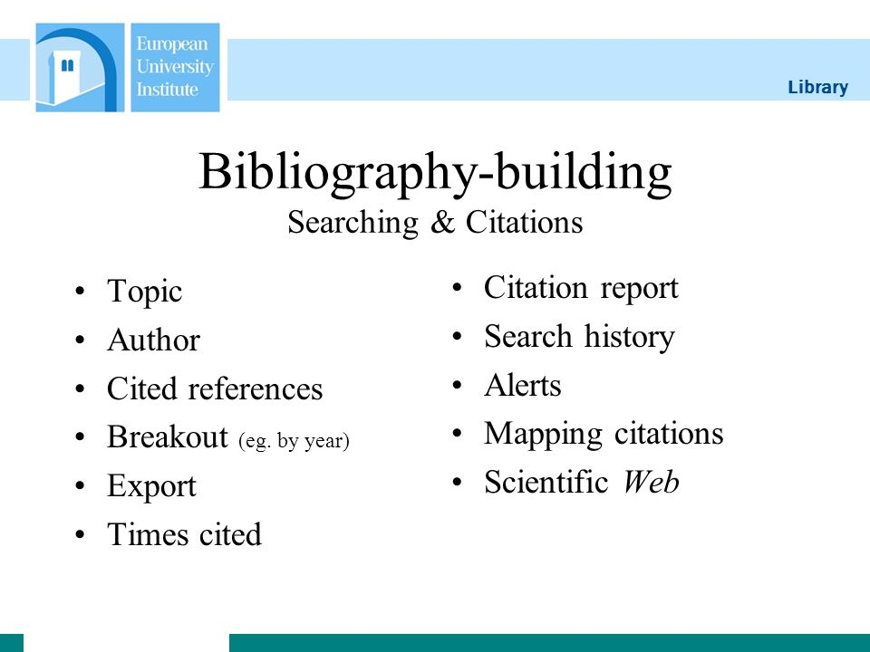 Library Bibliography-building Searching & Citations Topic Author Cited references Breakout (eg. by year) Export Times cited Citation report Search his