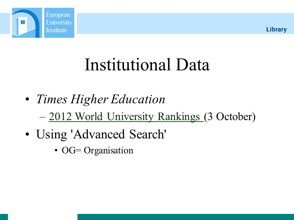 Library Institutional Data Times Higher Education –2012 World University Rankings (3 October)2012 World University Rankings Using 'Advanced Search' OG