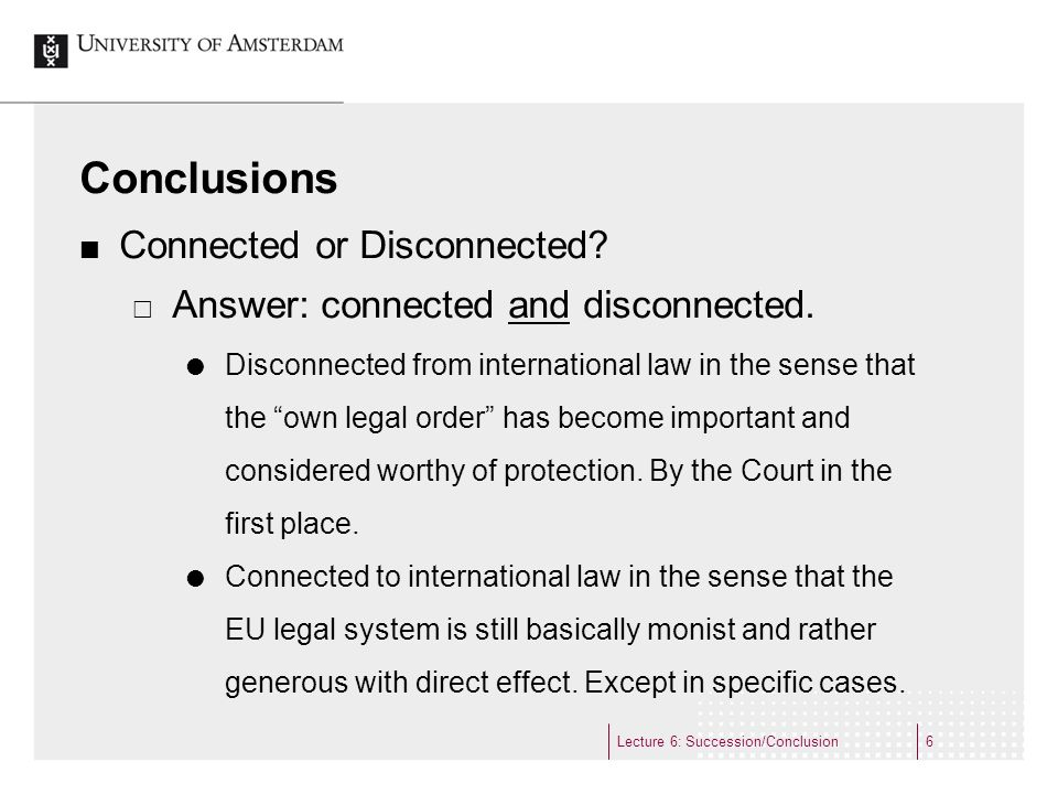 Conclusions Connected or Disconnected? Answer: connected and disconnected. Disconnected from international law in the sense that the own legal order h