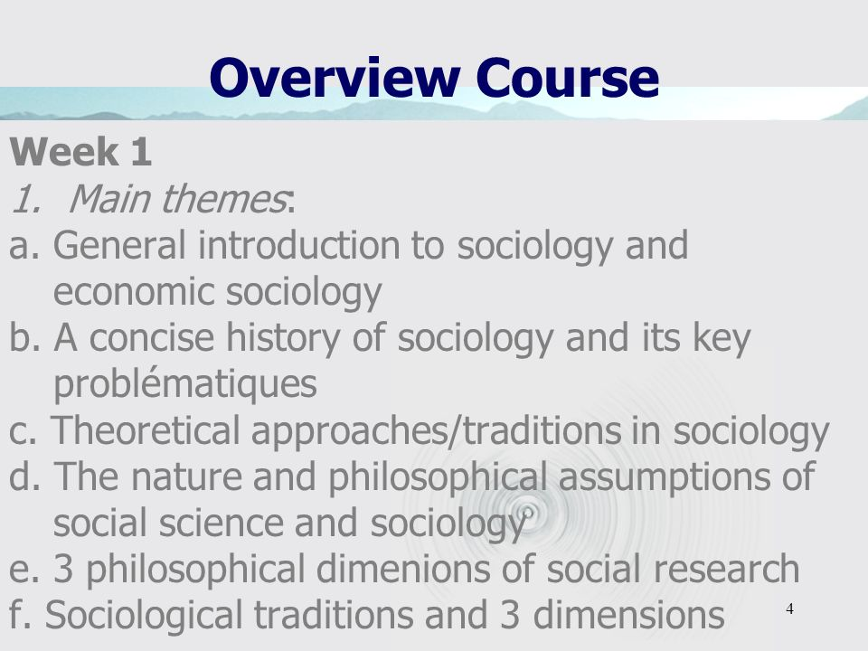 4 Overview Course Week 1 1.Main themes: a.