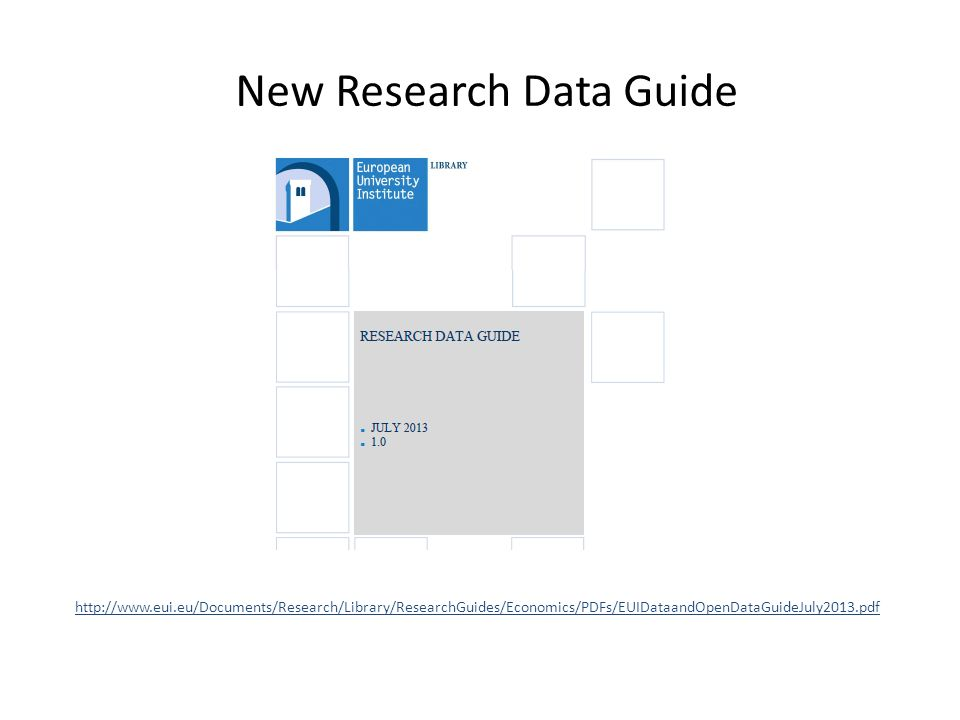 New Research Data Guide http://www.eui.eu/Documents/Research/Library/ResearchGuides/Economics/PDFs/EUIDataandOpenDataGuideJuly2013.pdf