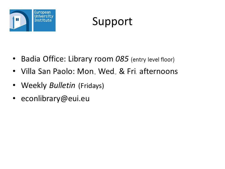 Support Badia Office: Library room 085 (entry level floor) Villa San Paolo: Mon., Wed., & Fri.