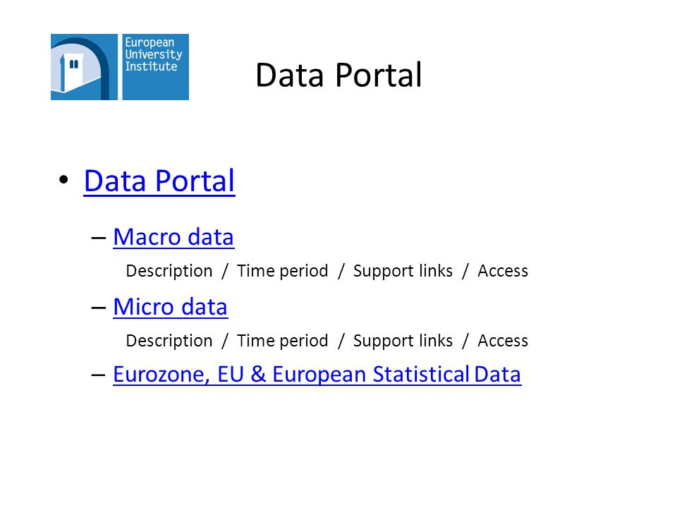 Data Portal – Macro data Description / Time period / Support links / Access Macro data – Micro data Description / Time period / Support links / Access Micro data – Eurozone, EU & European Statistical Data Eurozone, EU & European Statistical Data