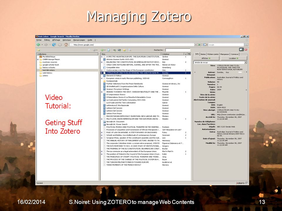 16/02/2014S.Noiret: Using ZOTERO to manage Web Contents13 Managing Zotero Video Tutorial: Geting Stuff Into Zotero