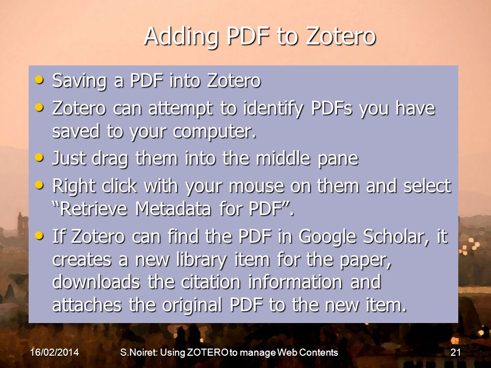 Adding PDF to Zotero Saving a PDF into Zotero Saving a PDF into Zotero Zotero can attempt to identify PDFs you have saved to your computer.