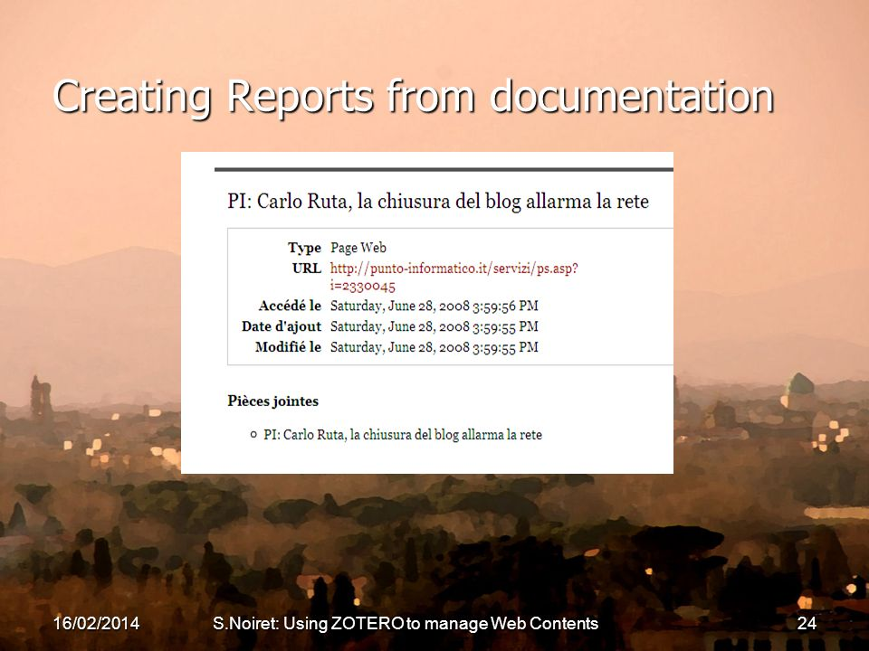 16/02/2014S.Noiret: Using ZOTERO to manage Web Contents24 Creating Reports from documentation