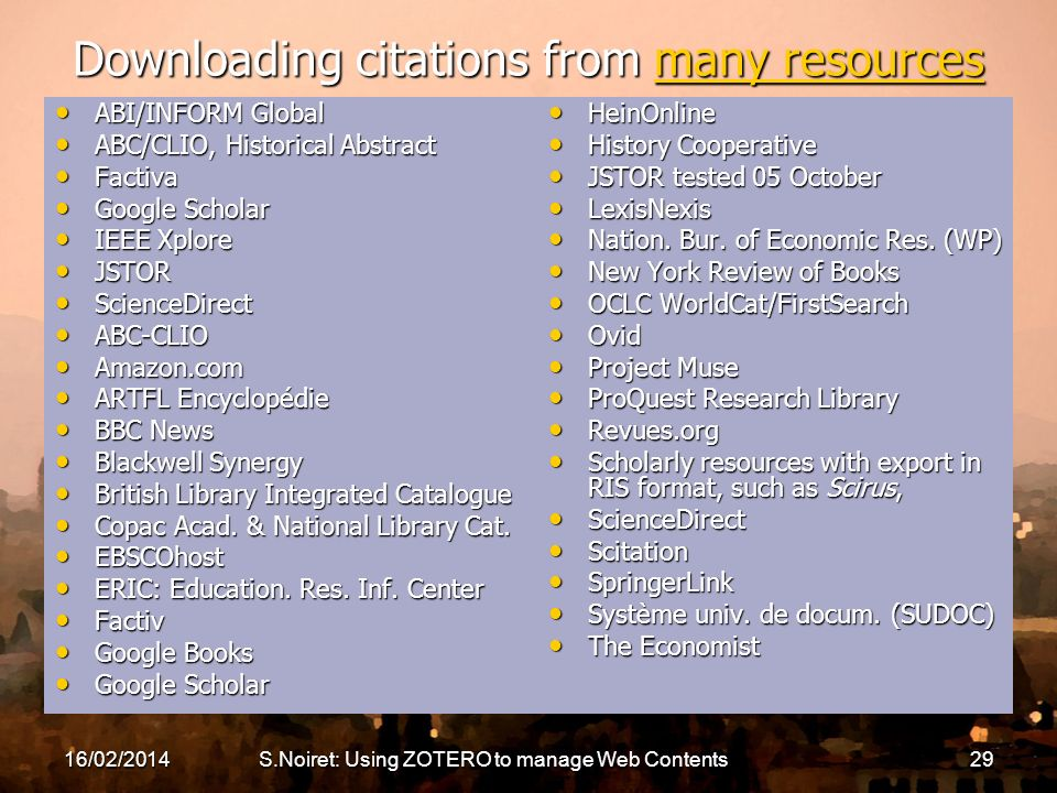 16/02/2014S.Noiret: Using ZOTERO to manage Web Contents29 Downloading citations from many resources many resourcesmany resources ABI/INFORM Global ABI
