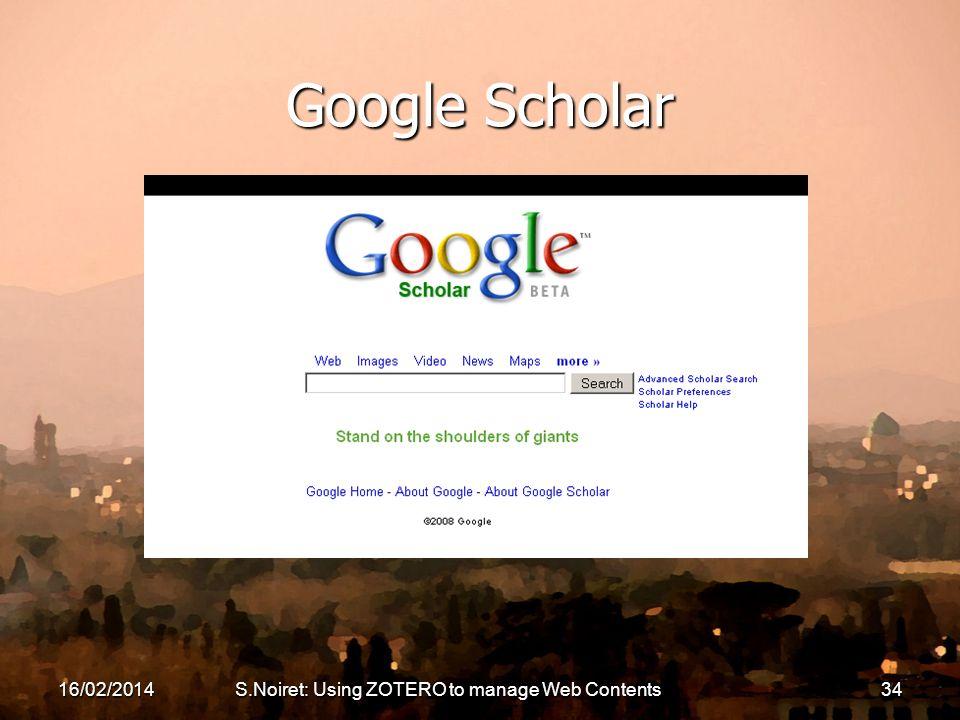 16/02/2014S.Noiret: Using ZOTERO to manage Web Contents34 Google Scholar
