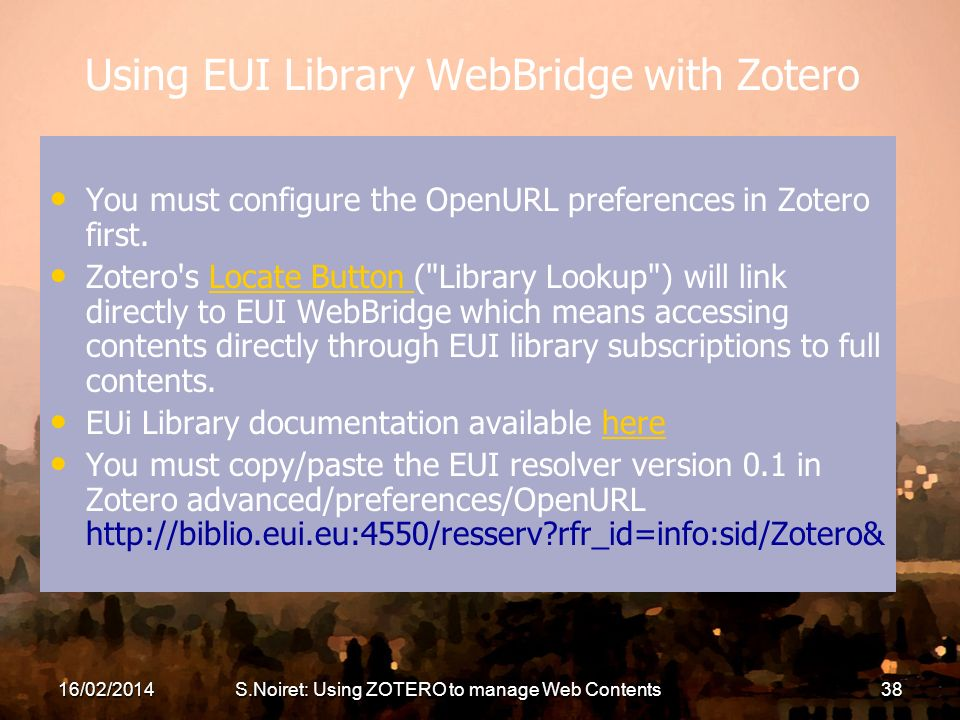 Using EUI Library WebBridge with Zotero You must configure the OpenURL preferences in Zotero first. Zotero's Locate Button (
