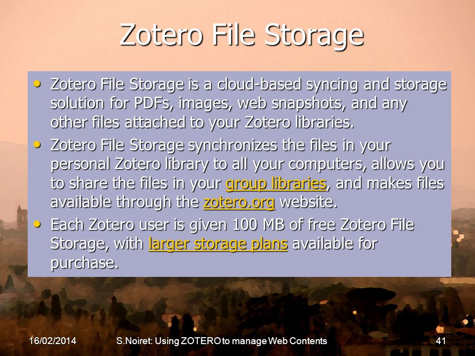 Zotero File Storage Zotero File Storage is a cloud-based syncing and storage solution for PDFs, images, web snapshots, and any other files attached to