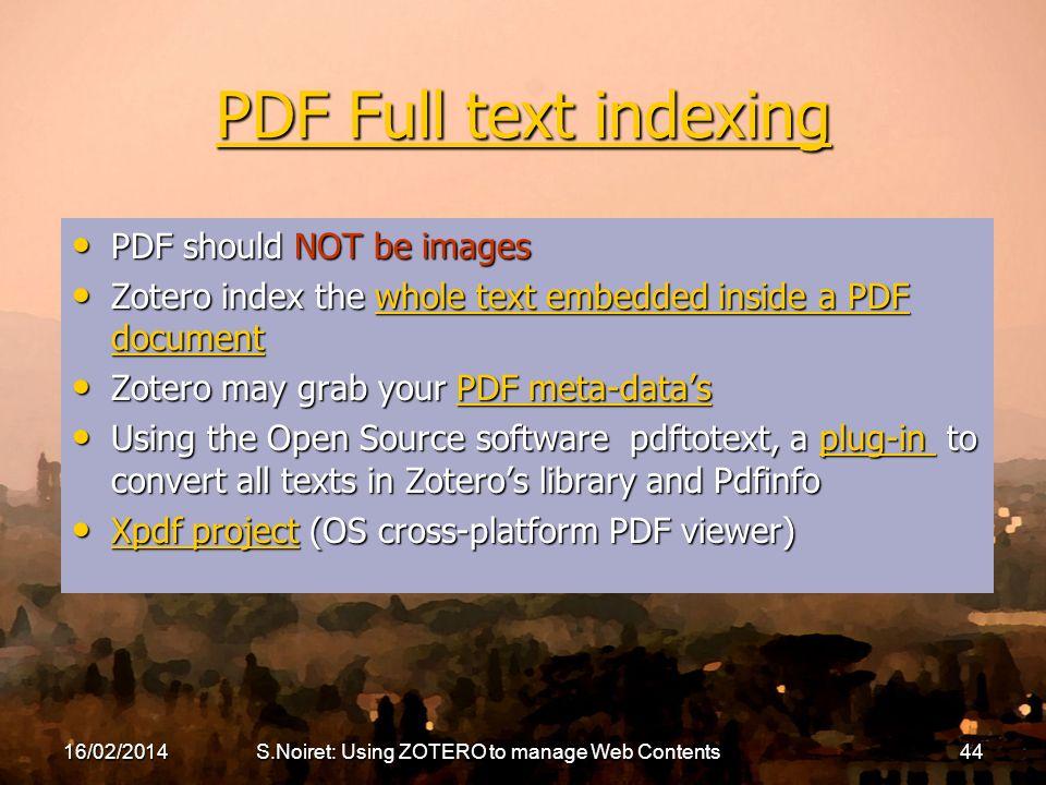 PDF Full text indexing PDF Full text indexing PDF should NOT be images PDF should NOT be images Zotero index the whole text embedded inside a PDF docu