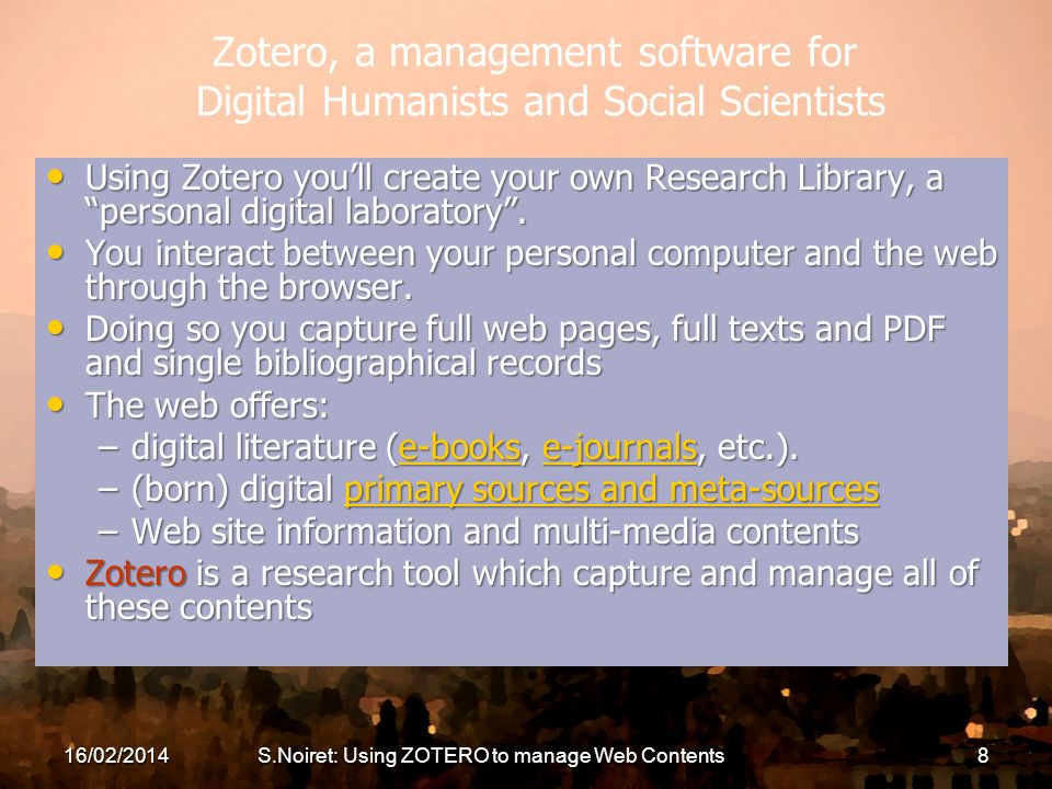Zotero, a management software for Digital Humanists and Social Scientists Using Zotero youll create your own Research Library, a personal digital laboratory.