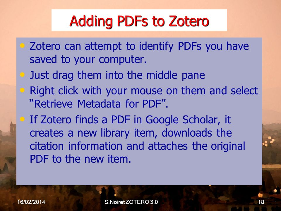Adding PDFs to Zotero Zotero can attempt to identify PDFs you have saved to your computer.