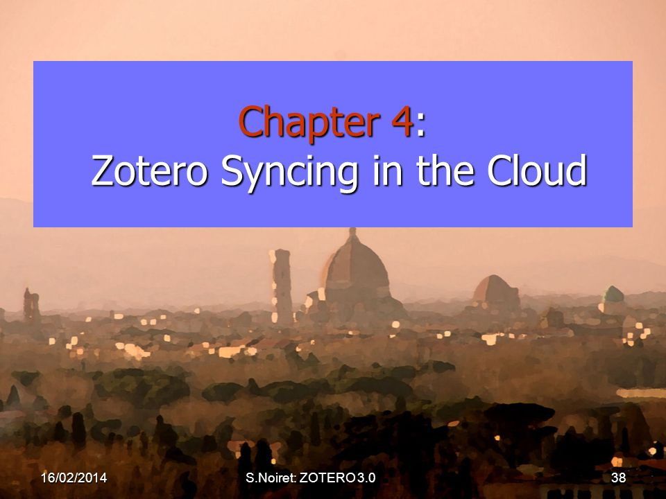 Chapter 4: Zotero Syncing in the Cloud 16/02/2014S.Noiret: ZOTERO 3.038