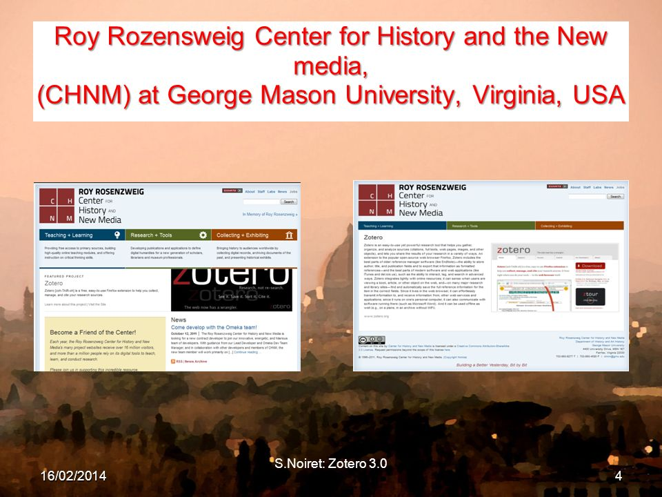 S.Noiret: Zotero 3.0 Roy Rozensweig Center for History and the New media, (CHNM) at George Mason University, Virginia, USA 16/02/20144