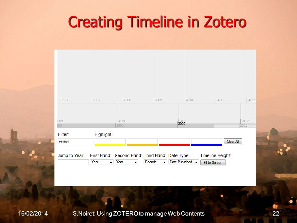 Creating Timeline in Zotero 16/02/2014S.Noiret: Using ZOTERO to manage Web Contents22