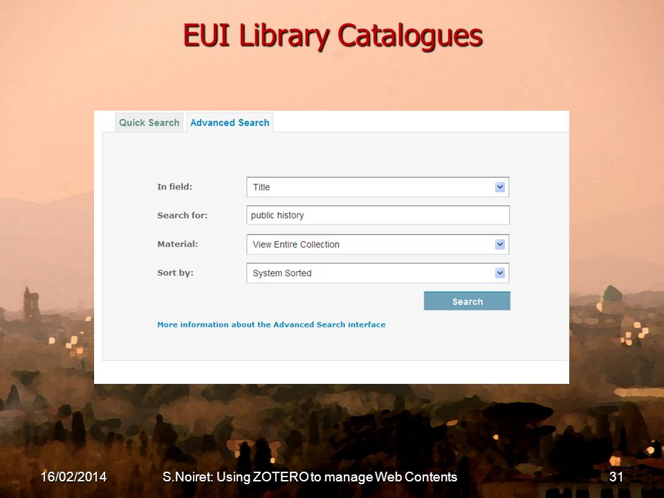 16/02/2014S.Noiret: Using ZOTERO to manage Web Contents31 EUI Library Catalogues