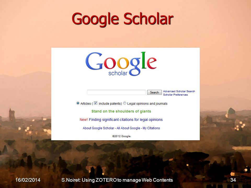 16/02/2014S.Noiret: Using ZOTERO to manage Web Contents34 Google Scholar