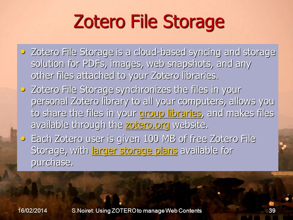Zotero File Storage Zotero File Storage is a cloud-based syncing and storage solution for PDFs, images, web snapshots, and any other files attached to your Zotero libraries.