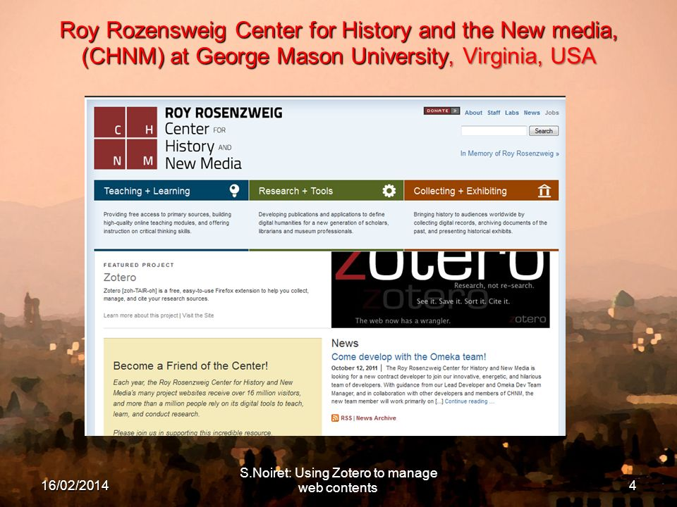 S.Noiret: Using Zotero to manage web contents Roy Rozensweig Center for History and the New media, (CHNM) at George Mason University, Virginia, USA 16