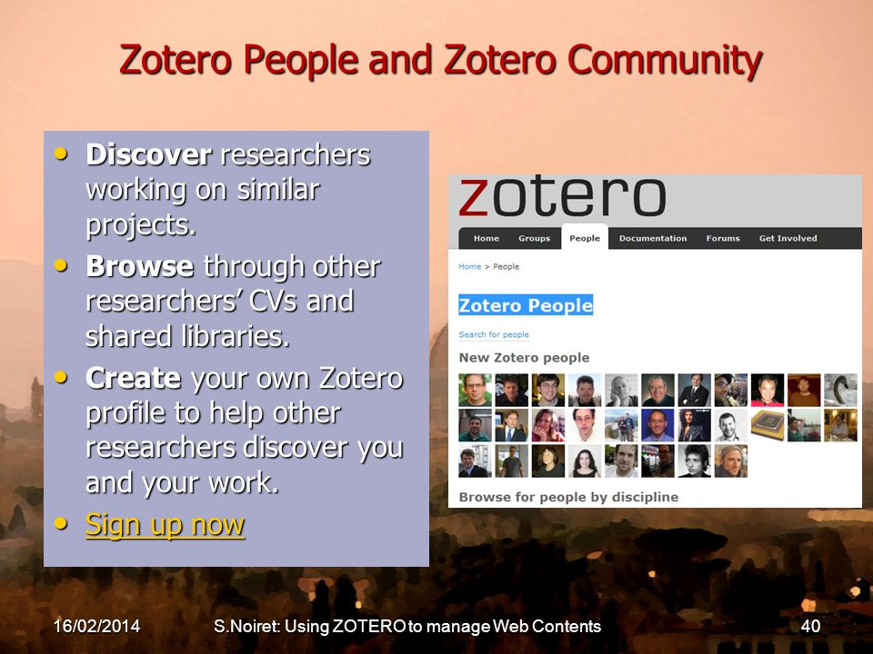Zotero People and Zotero Community Discover researchers working on similar projects. Discover researchers working on similar projects. Browse through