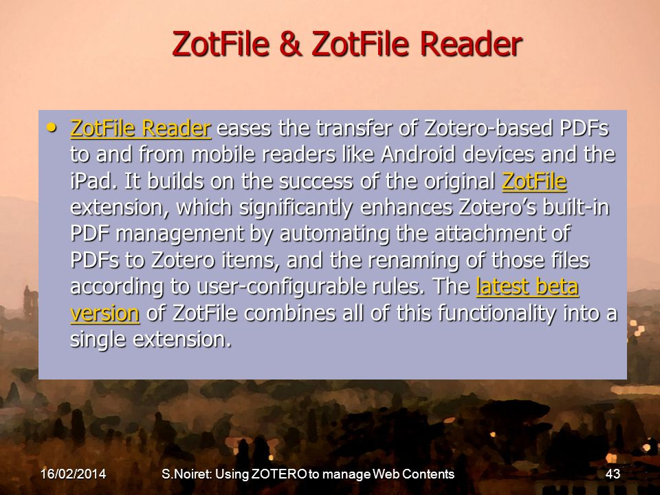 ZotFile & ZotFile Reader ZotFile Reader eases the transfer of Zotero-based PDFs to and from mobile readers like Android devices and the iPad. It build