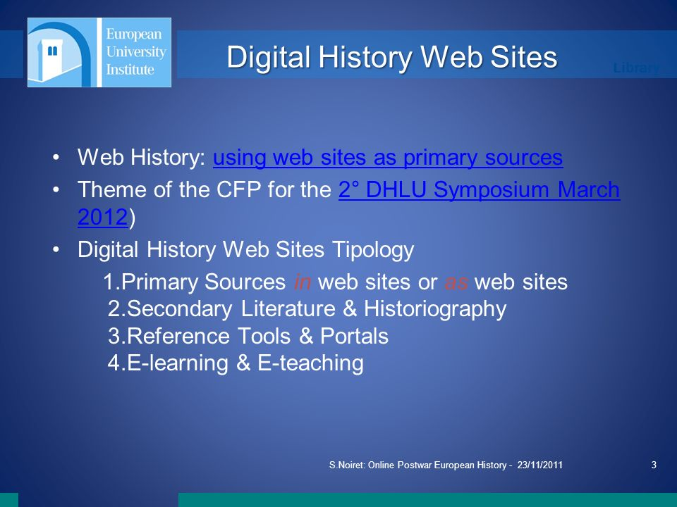 Library Digital History Web Sites Web History: using web sites as primary sourcesusing web sites as primary sources Theme of the CFP for the 2° DHLU S