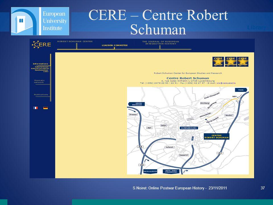 Library S.Noiret: Online Postwar European History - 23/11/201137 CERE – Centre Robert Schuman