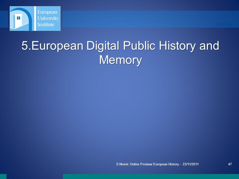 Library S.Noiret: Online Postwar European History - 23/11/201147 5.European Digital Public History and Memory