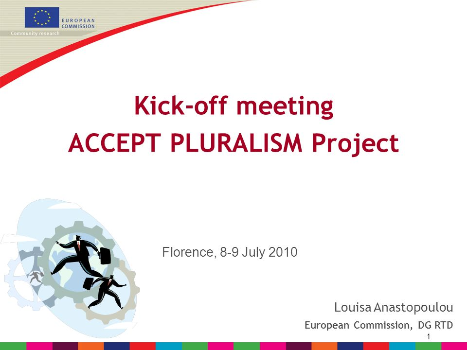 1 Kick-off meeting ACCEPT PLURALISM Project Louisa Anastopoulou European Commission, DG RTD Florence, 8-9 July 2010
