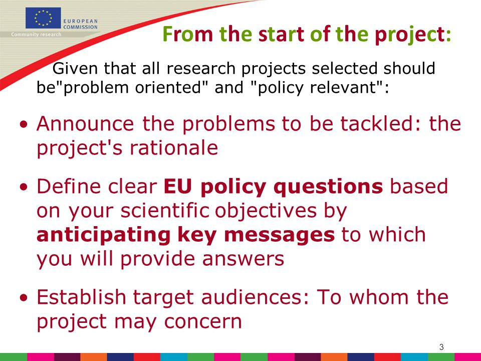 4 Enable researchers to share the project s objective with stakeholders Stimulate a wider public interest Get issues raised by research on the policy agendas at local, regional, national and European levels Only by this way, you could promote scientific-evidence for policymaking From the start of the project: