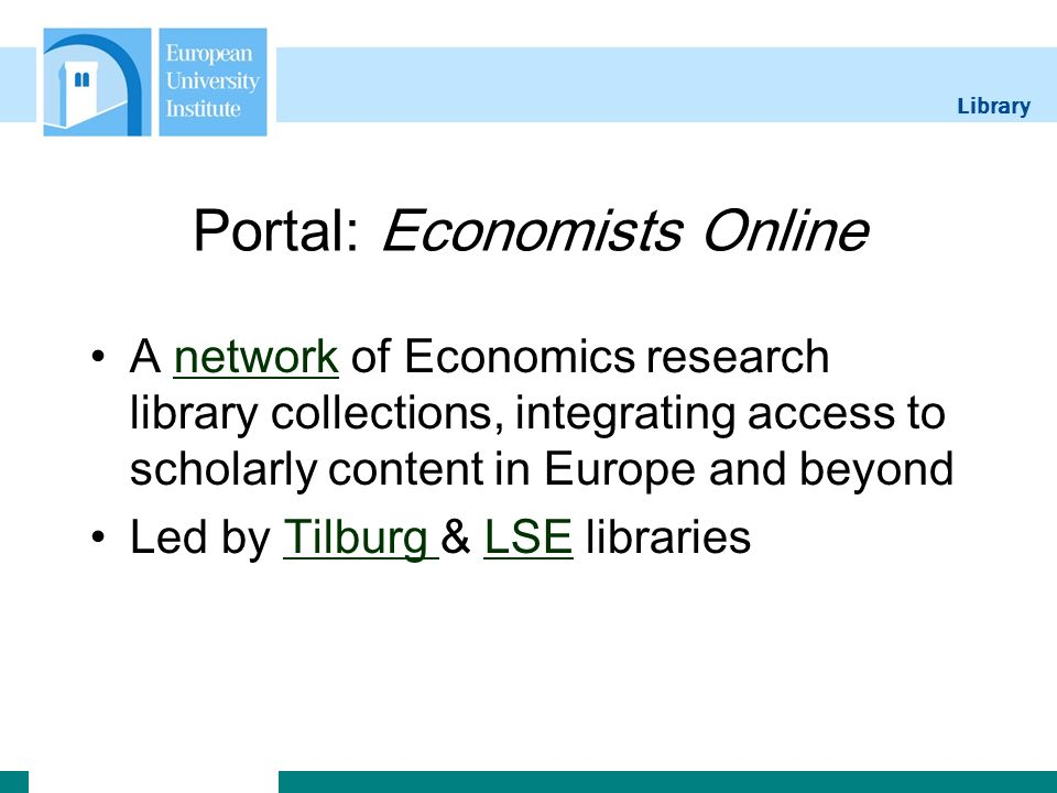 Library Portal: Economists Online A network of Economics research library collections, integrating access to scholarly content in Europe and beyondnetwork Led by Tilburg & LSE librariesTilburg LSE