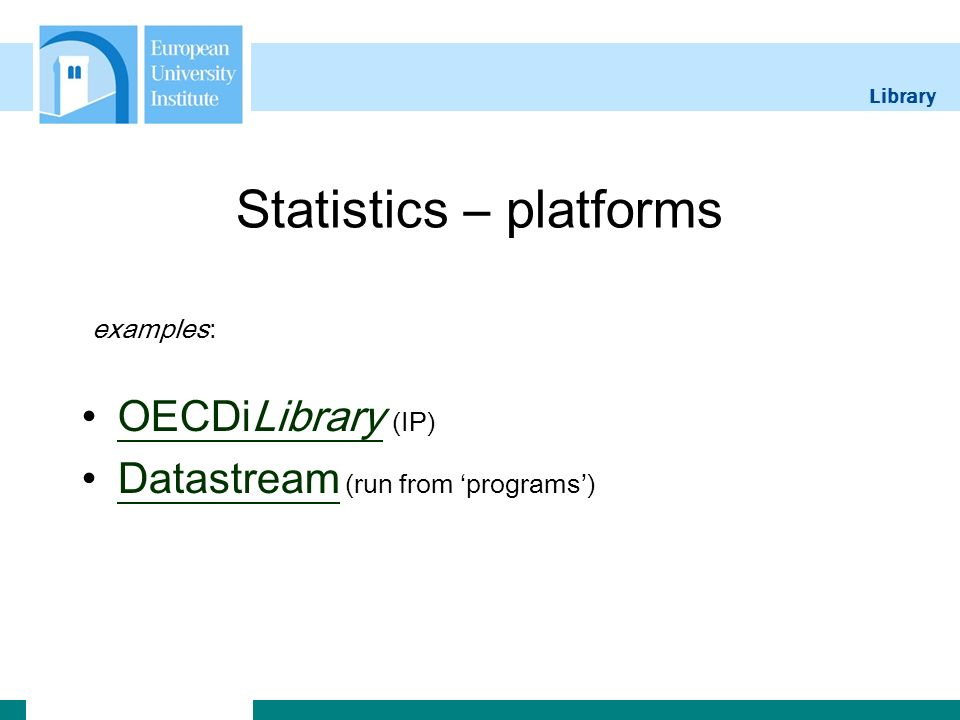 Library Statistics – platforms examples: OECDiLibrary (IP)OECDiLibrary Datastream (run from programs)Datastream