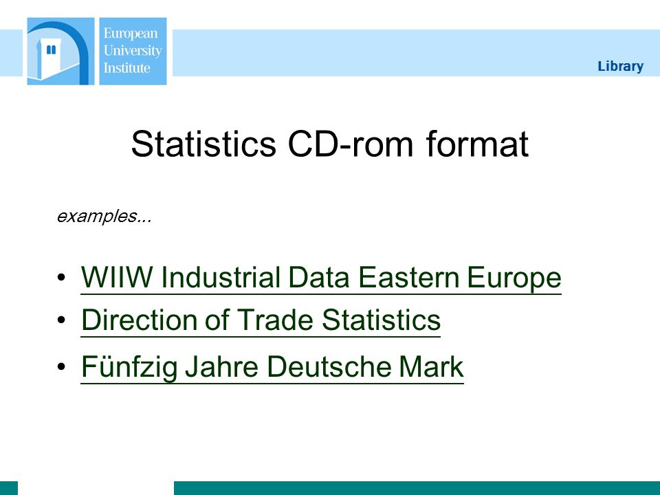 Library Statistics CD-rom format examples... WIIW Industrial Data Eastern Europe Direction of Trade Statistics Fünfzig Jahre Deutsche Mark
