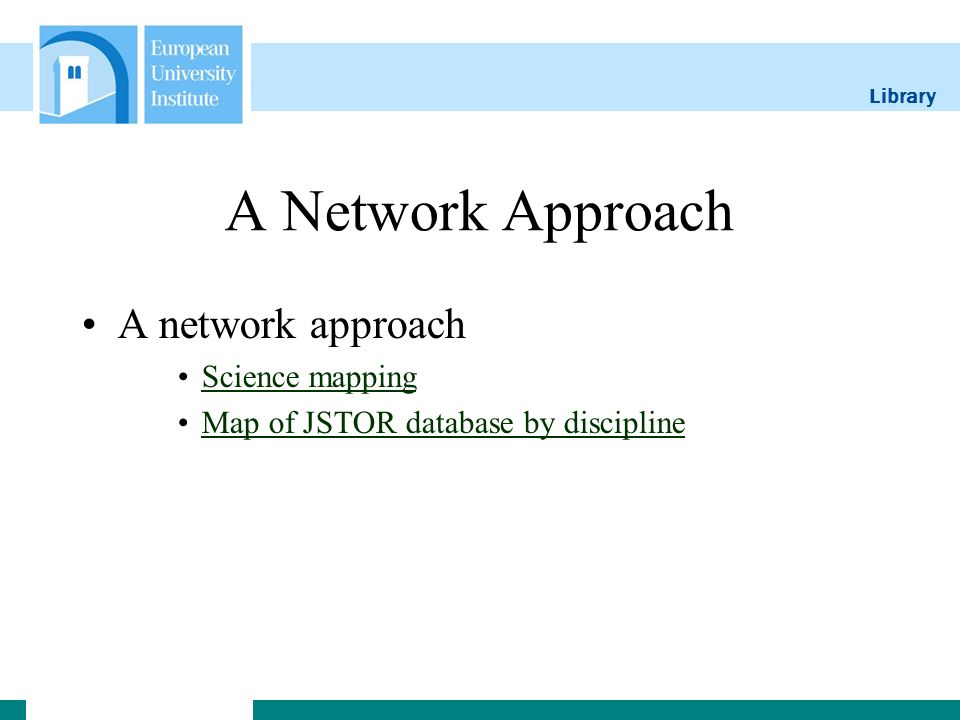Library A Network Approach A network approach Science mapping Map of JSTOR database by discipline