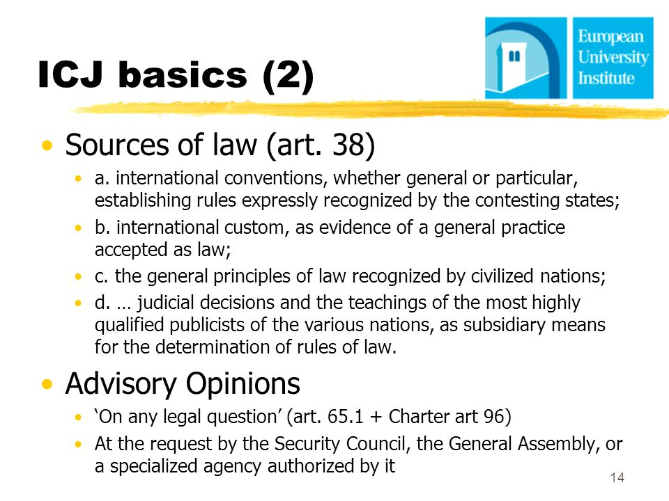 ICJ basics (2) Sources of law (art. 38) a. international conventions, whether general or particular, establishing rules expressly recognized by the co