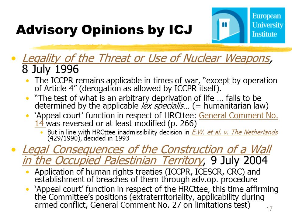 17 Advisory Opinions by ICJ Legality of the Threat or Use of Nuclear Weapons, 8 July 1996Legality of the Threat or Use of Nuclear Weapons The ICCPR re