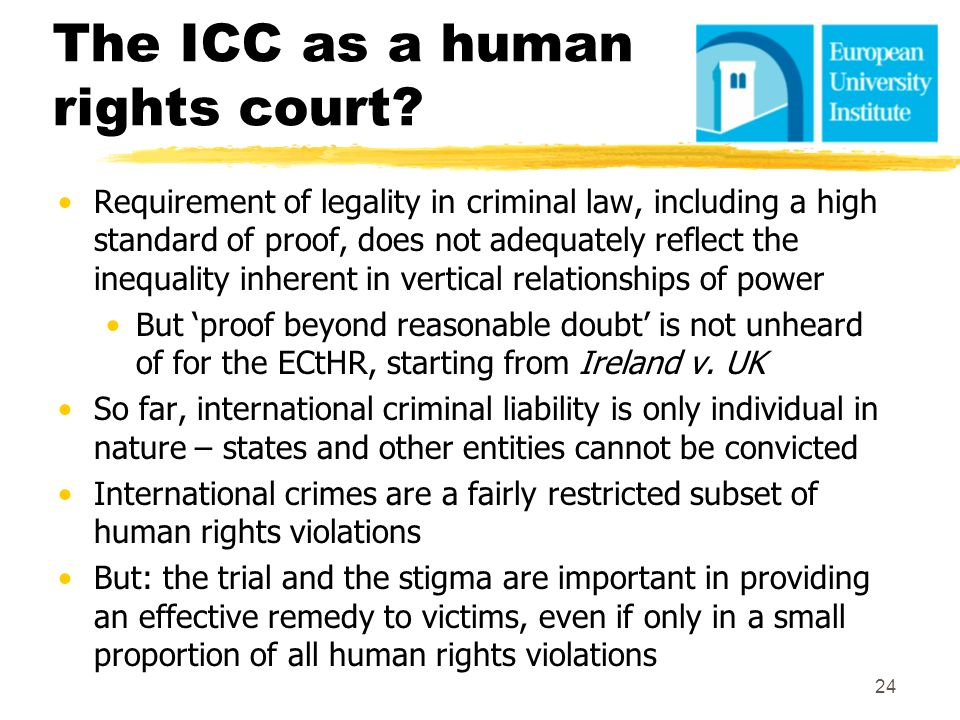 The ICC as a human rights court? Requirement of legality in criminal law, including a high standard of proof, does not adequately reflect the inequali