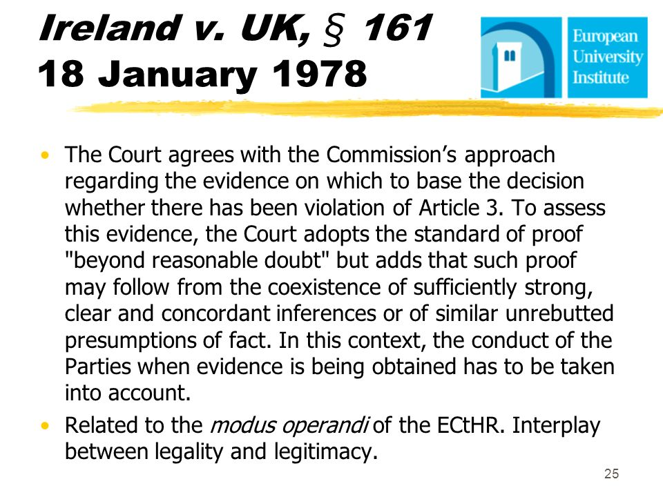 Ireland v. UK, § 161 18 January 1978 The Court agrees with the Commissions approach regarding the evidence on which to base the decision whether there