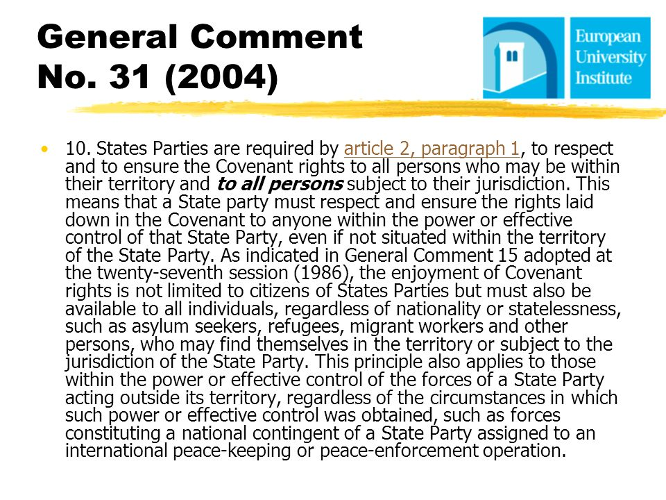 General Comment No. 31 (2004) 10. States Parties are required by article 2, paragraph 1, to respect and to ensure the Covenant rights to all persons w